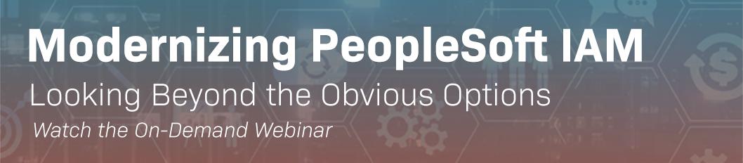 Modernzing PeopleSoft IAM On Demand Webinar